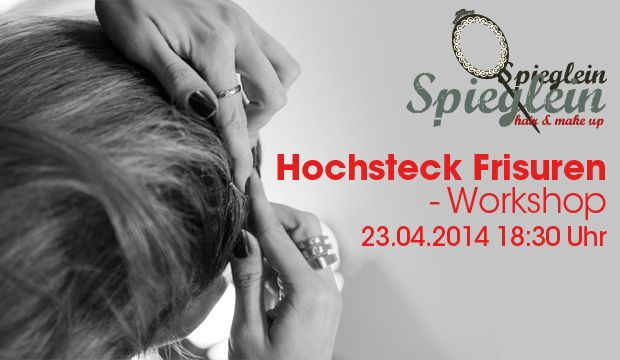 Hochsteck Frisuren Workshop am 24.04.2014